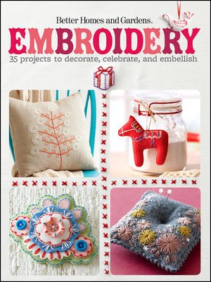 Embroidery: 35 Projects to Decorate Celebrate and Embellish