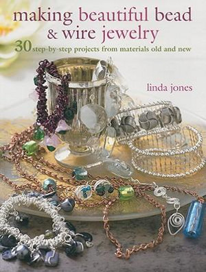 Making Beautiful Bead & Wire Jewelry
